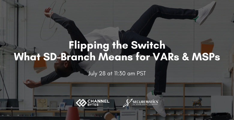 Flipping the Switch: What SD-Branch means for VARs and MSPs