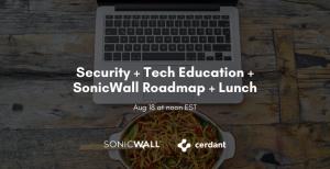 Security + Tech Education + SonicWall Roadmap + Lunch