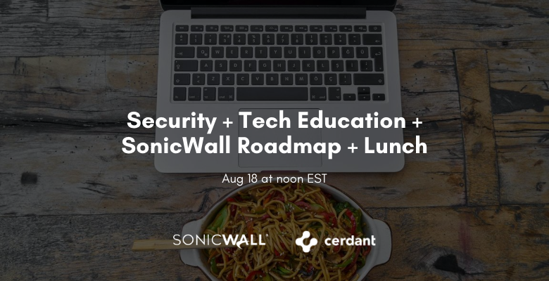 Security + Tech Education + SonicWall Roadmap + Lunch